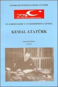 Un Libertador Y Un Modernista Genial Kemal Atatürk Turhan Feyzioğlu