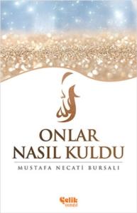 Onlar Nasıl Kuldu-Mustafa Necati Bursalı