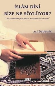 İslam Dini Bize Ne Söylüyor?-Ali Özdemir