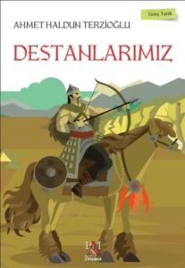 Destanlarımız - Genç Tarih Serisi-Ahmet Haldun Terzioğlu