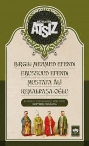 Birgili Mehmed Efendi - Ebussuud Efendi - Mustafa Ali - Kemalpaşa / Oğlu-Hüseyin Nihal Atsız