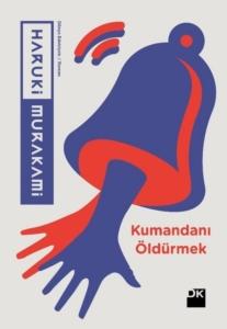 Kumandanı Öldürmek-Haruki Murakami