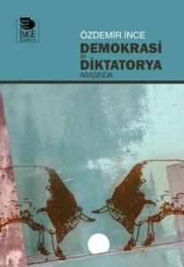 Demokrasi ile Diktatorya Arasında-Özdemir İnce