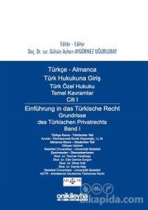 Türkçe - Almanca Türk Özel Hukuku Temel Kavramlar Cilt 1 / Einführung in das Türkische Recht Grundrisse des Türkischen Privatrechts Band 1 Gülsün Ayhan Aygörmez Uğurlubay