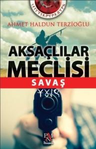 Aksaçlılar Meclisi: Savaş-Ahmet Haldun Terzioğlu