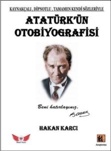 Atatürk'ün Otobiyografisi-Hakan Karcı