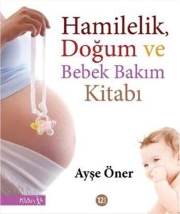 Hamilelik, Doğum ve Bebek Bakım Kitabı-Ayşe Öner