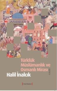 Türklük Müslümanlık ve Osmanlı Mirası-Halil İnalcık