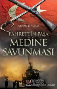 Fahrettin Paşa ve Medine Savunması Orhan Yeniaras
