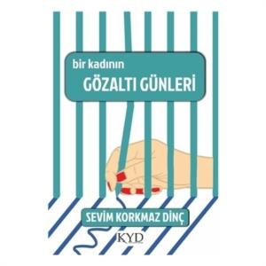 Bir Kadının Gözaltı Günleri-Sevim Korkmaz Dinç