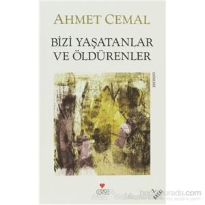 Bizi Yaşatanlar ve Öldürenler-Ahmet Cemal