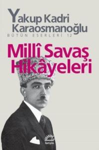 Milli Savaş Hikayeleri-Yakup Kadri Karaosmanoğlu
