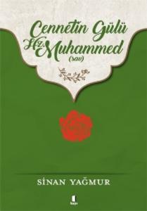 Cennetin Gülü Hz. Muhammed (sav)-Sinan Yağmur