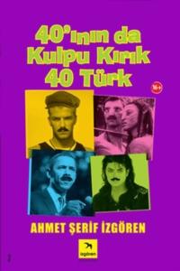 40'ının da Kulpu Kırık 40 Türk-Ahmet Şerif İzgören
