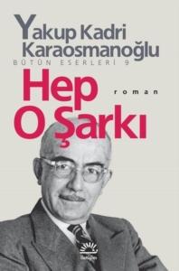 Hep O Şarkı-Yakup Kadri Karaosmanoğlu