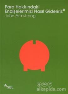 Para Hakkındaki Endişelerimizi Nasıl Gideririz John Armstrong