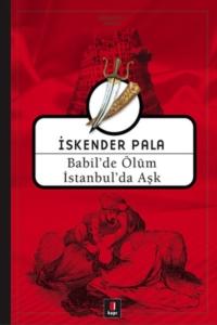 Babil'de Ölüm İstanbul'da Aşk-İskender Pala