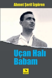 Uçan Halı Babam-Ahmet Şerif İzgören