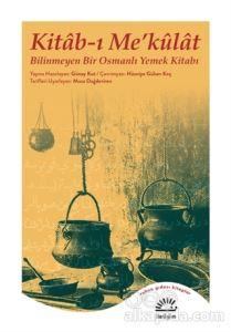 Kitab-ı Me'külat - Bilinmeyen Bir Osmanlı Yemek Kitabı Güney Kut