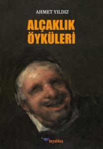 Alçaklık Öyküleri-Ahmet Yıldız