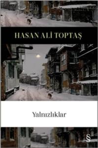 Yalnızlıklar-Hasan Ali Toptaş