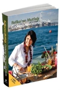 Refika'nın Mutfağı - Cooking New Istanbul Style-Refika Birgül