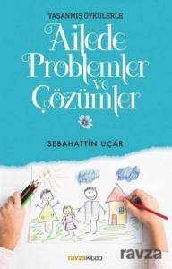 Ravza Yayınları Yaşanmış Öykülerle Ailede Problemler ve Çözümler
