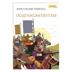 Oğuz Kağan Destanı - Genç Tarih Serisi-Ahmet Haldun Terzioğlu