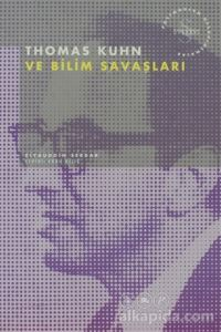 Thomas Kuhn ve Bilim Savaşları Postmodern Hesaplaşmalar Ziyaüddin Serdar