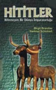 Hititler Bilinmeyen Bir Dünya İmparatorluğu-Birgit Brandau, Hartmut Schickert