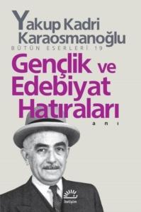 Gençlik ve Edebiyat Hatıraları-Yakup Kadri Karaosmanoğlu