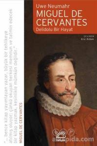 Miguel De Cervantes: Delidolu Bir Hayat Uwe Neumahr