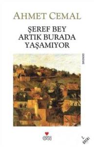 Şeref Bey Artık Burada Yaşamıyor-Ahmet Cemal
