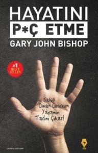 Hayatını Piç Etme-Gary John Bishop