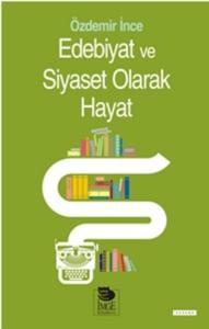 Edebiyat ve Siyaset Olarak Hayat-Özdemir İnce