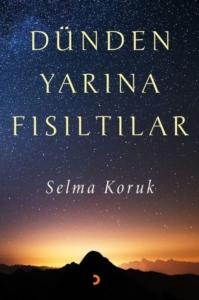 Dünden Yarına Fısıltılar-Selma Koruk