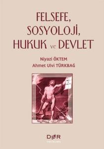 Felsefe, Sosyoloji, Hukuk ve Devlet-Niyazi Öktem, Ahmet Ulvi Türkbağ