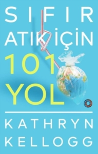 Sıfır Atık İçin 101 Yol-Kathryn Kellogg
