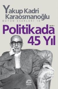 Politikada 45 Yıl-Yakup Kadri Karaosmanoğlu