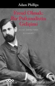 Freud Olmak: Bir Psikanalistin Gelişimi Adam Phillips
