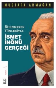 Bilinmeyen Yönleriyle İsmet İnönü Gerçeği-Mustafa Armağan