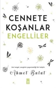 Cennete Koşanlar Engelliler-Ahmet Bulut