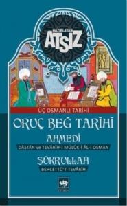 Oruç Beğ Tarihi: Ahmedi-Şükrullah-Hüseyin Nihal Atsız