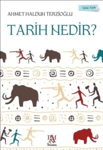 Tarih Nedir? - Genç Tarih Serisi-Ahmet Haldun Terzioğlu