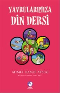 Yavrularımıza Din Dersi- Ahmet Hamdi Akseki