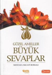 Güzel Ameller Büyük Sevaplar-Mustafa Necati Bursalı