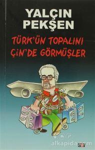 Türk'ün Topalını Çin'de Görmüşler Yalçın Pekşen