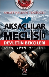 Aksaçlılar Meclisi 1 - Devletin Bekçileri-Ahmet Haldun Terzioğlu