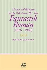 Fantastik Roman (1876-1960)-Pelin Aslan Ayar