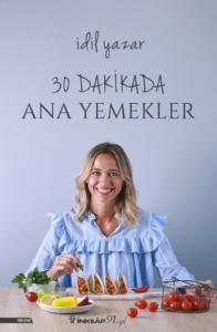 30 Dakikada Ana Yemekler-İdil Yazar